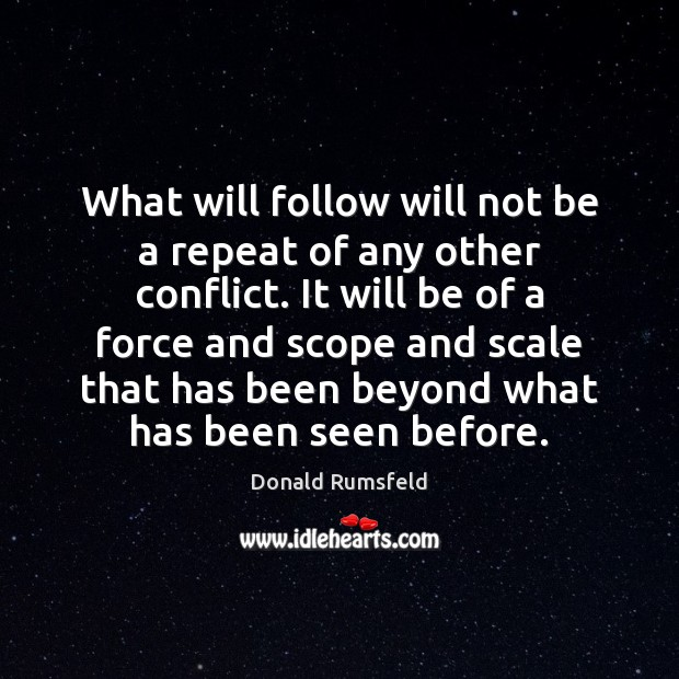 What will follow will not be a repeat of any other conflict. Image