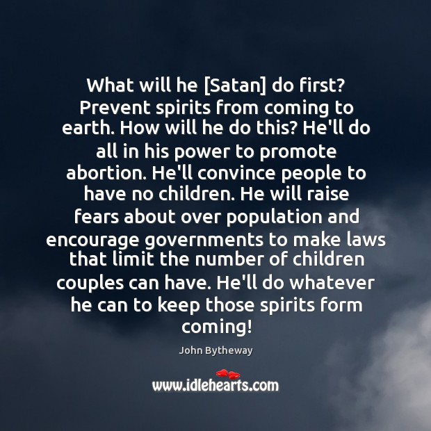 What will he [Satan] do first? Prevent spirits from coming to earth. Image