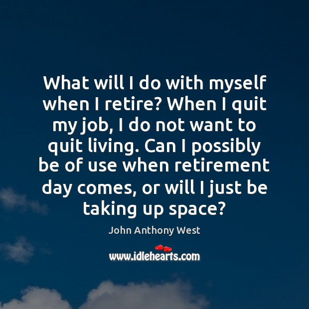 What will I do with myself when I retire? When I quit Image