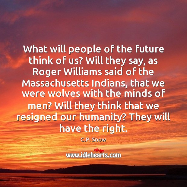 What will people of the future think of us? Will they say, Image