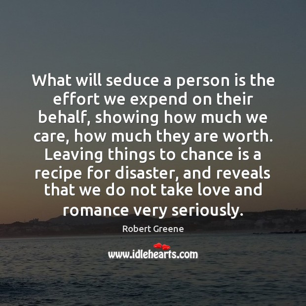 Image, What will seduce a person is the effort we expend on their