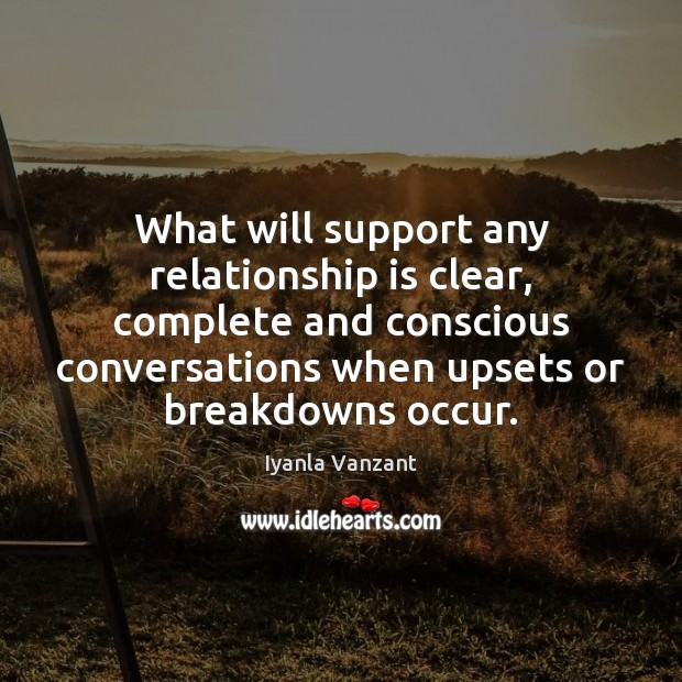 What will support any relationship is clear, complete and conscious conversations when Iyanla Vanzant Picture Quote