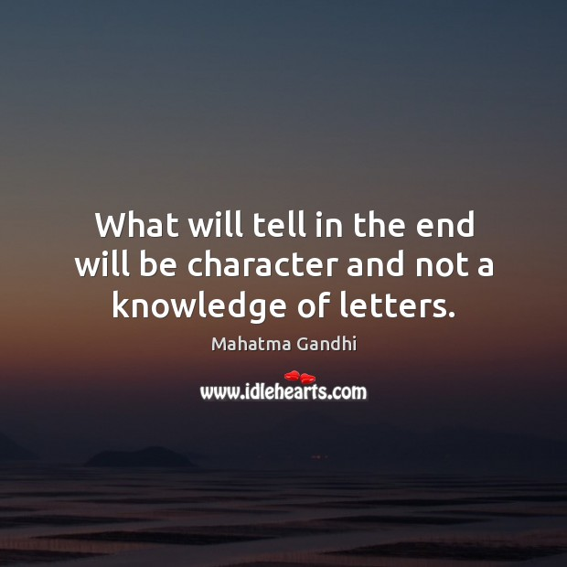 What will tell in the end will be character and not a knowledge of letters. Image