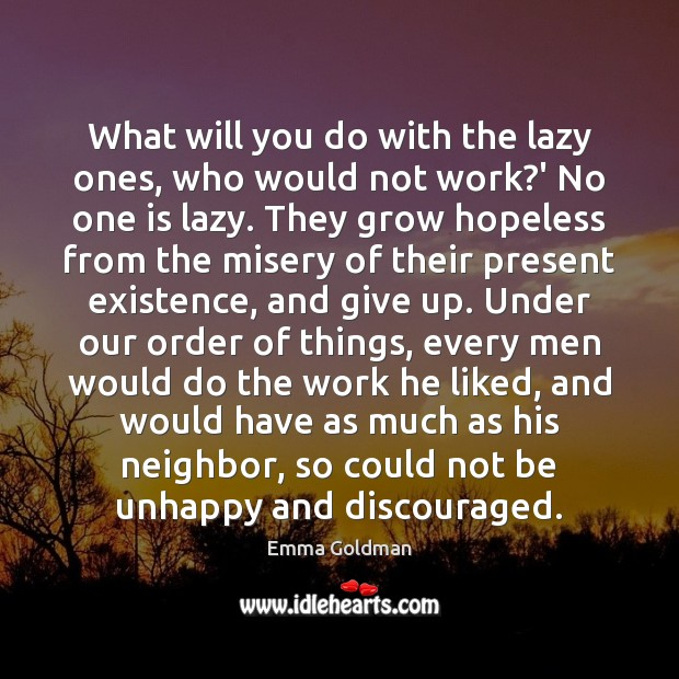 What will you do with the lazy ones, who would not work? Emma Goldman Picture Quote