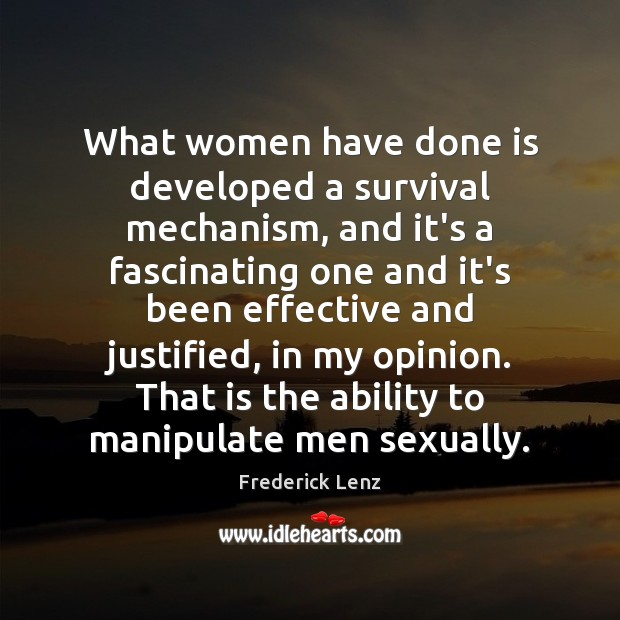 What women have done is developed a survival mechanism, and it's a Image