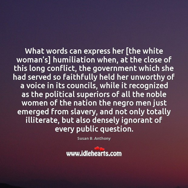 Image, What words can express her [the white woman's] humiliation when, at
