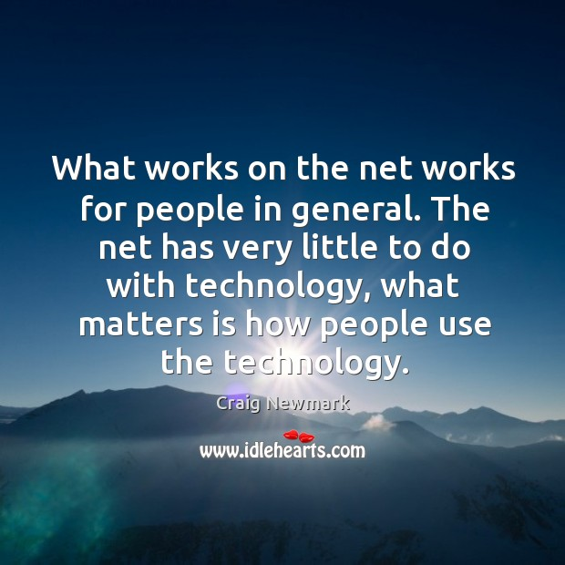 What works on the net works for people in general. The net Image