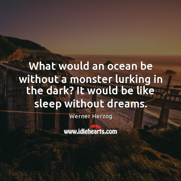 What would an ocean be without a monster lurking in the dark? Image