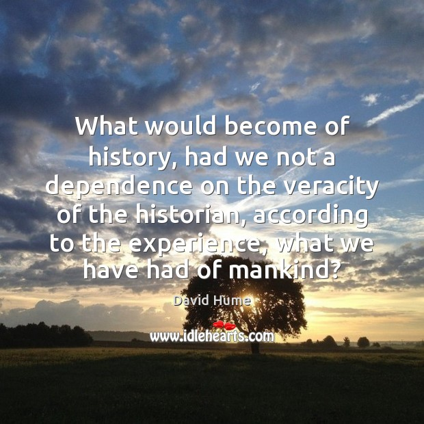 What would become of history, had we not a dependence on the Image