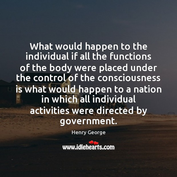 What would happen to the individual if all the functions of the Henry George Picture Quote