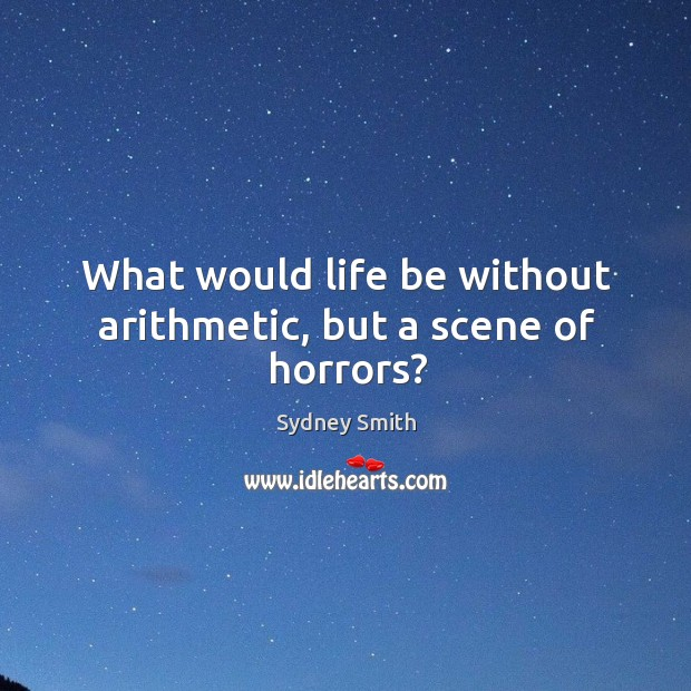 What would life be without arithmetic, but a scene of horrors? Image