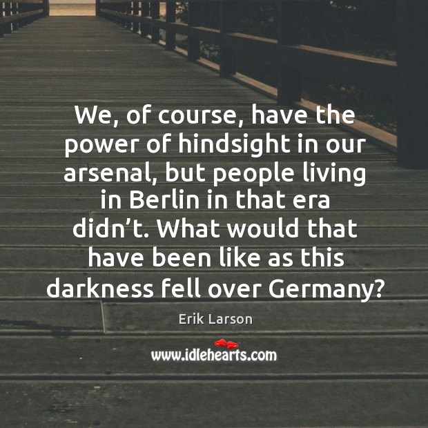 What would that have been like as this darkness fell over germany? Image
