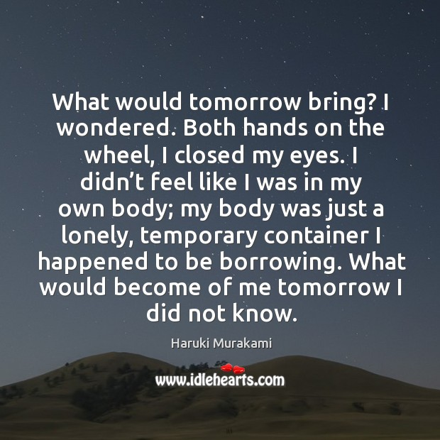 Image, What would tomorrow bring? I wondered. Both hands on the wheel, I