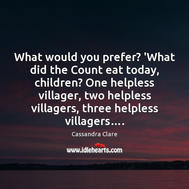 What would you prefer? 'What did the Count eat today, children? One Image