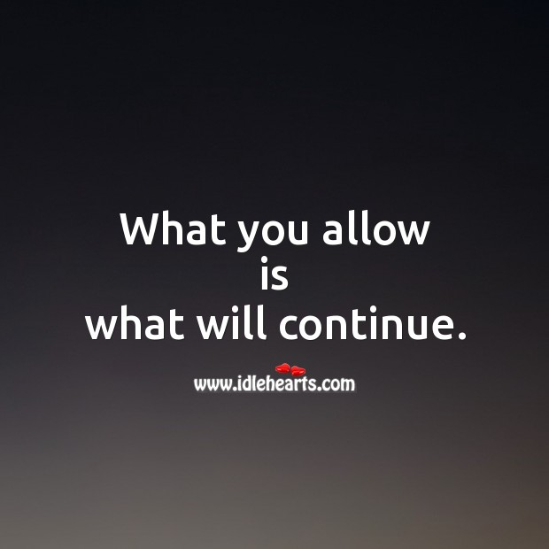 What you allow is what will continue. Wise Quotes Image