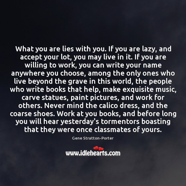 What you are lies with you. If you are lazy, and accept Image