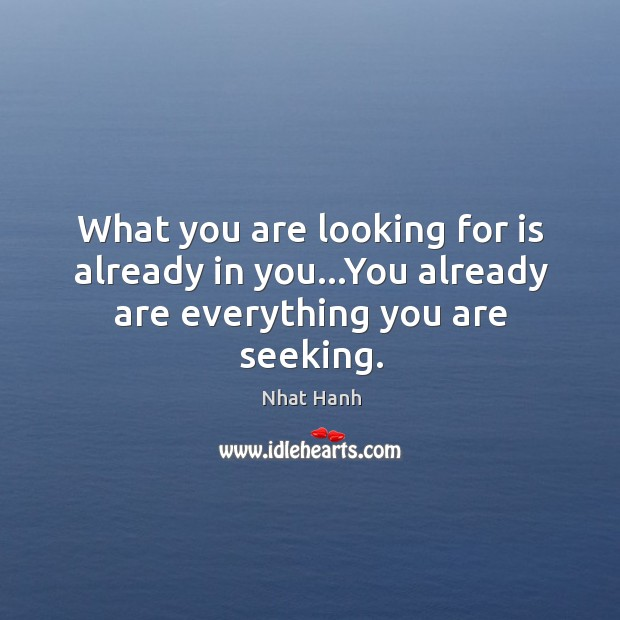 Image, What you are looking for is already in you…You already are everything you are seeking.