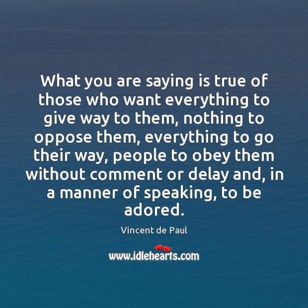 Image, What you are saying is true of those who want everything to