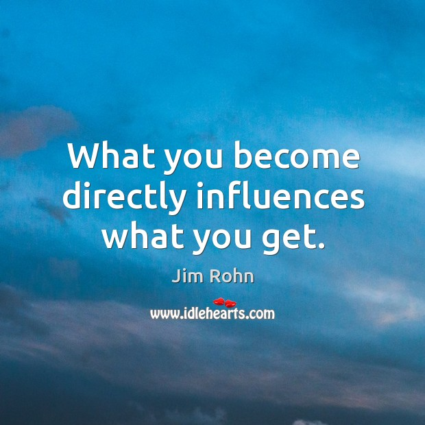 What you become directly influences what you get. Image