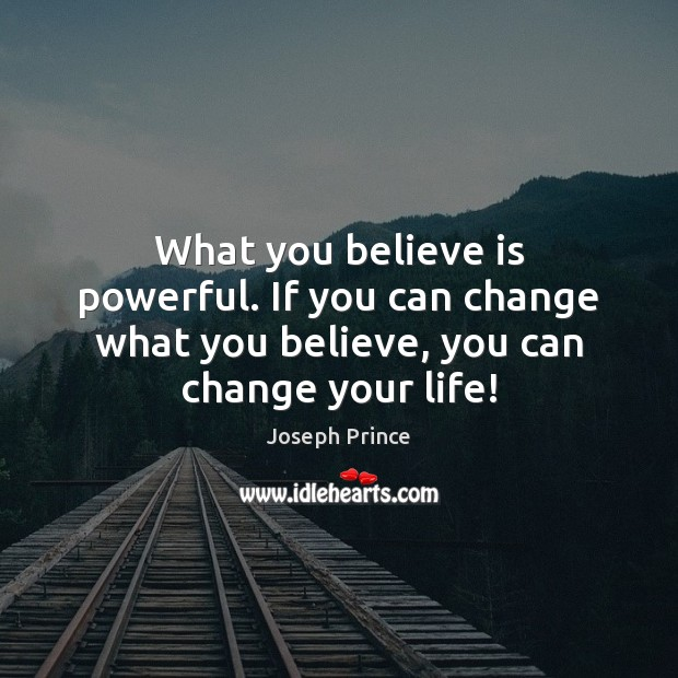 Image, What you believe is powerful. If you can change what you believe,