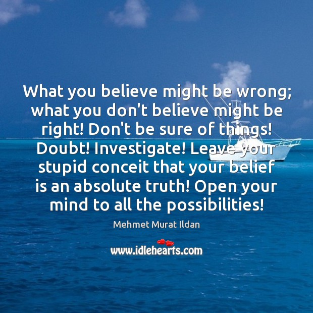 Image, What you believe might be wrong; what you don't believe might be