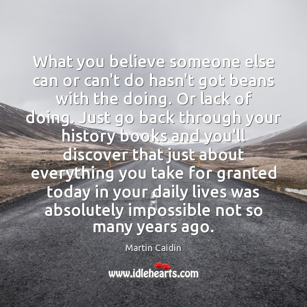 What you believe someone else can or can't do hasn't got beans Martin Caidin Picture Quote