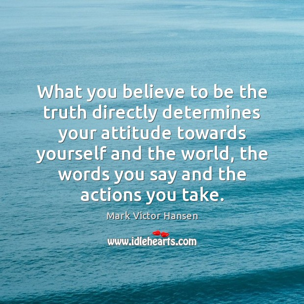 Image, What you believe to be the truth directly determines your attitude towards