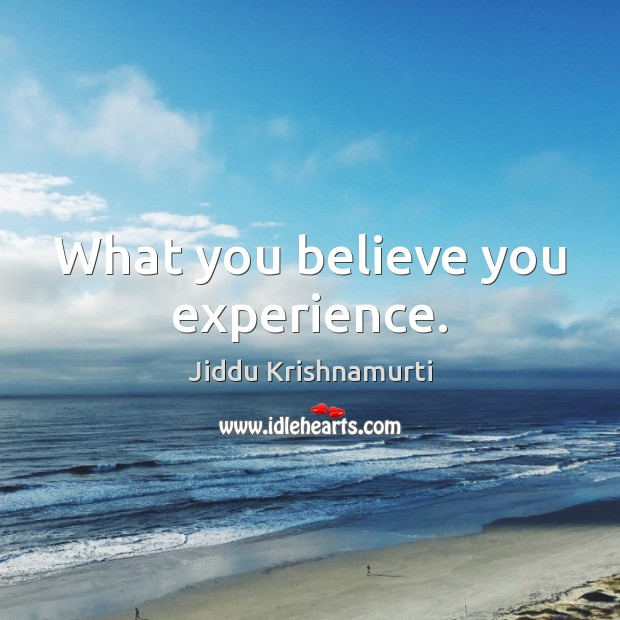 What you believe you experience. Image