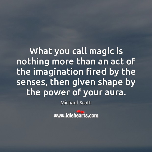 What you call magic is nothing more than an act of the Image