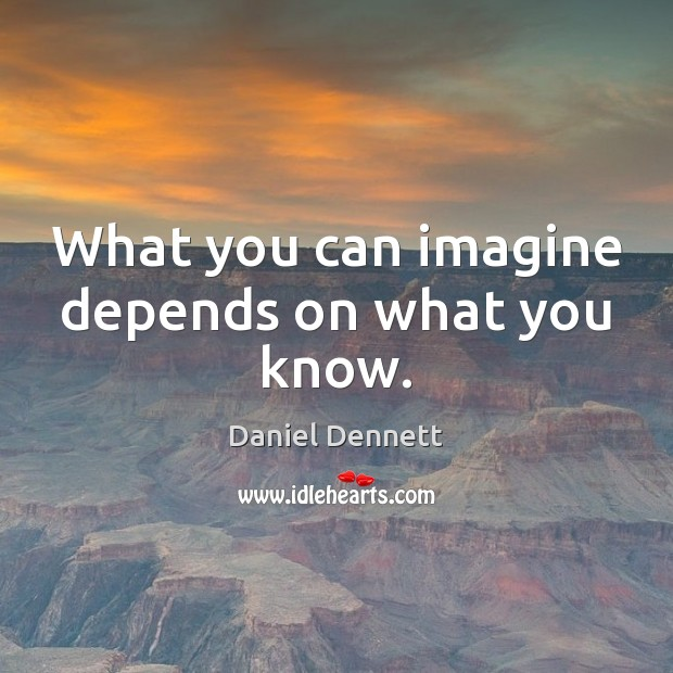 What you can imagine depends on what you know. Image