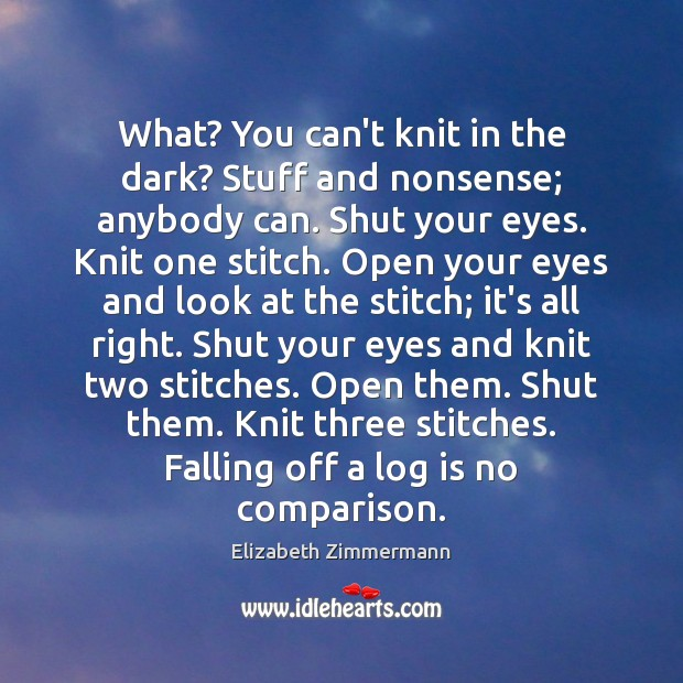 What? You can't knit in the dark? Stuff and nonsense; anybody can. Comparison Quotes Image
