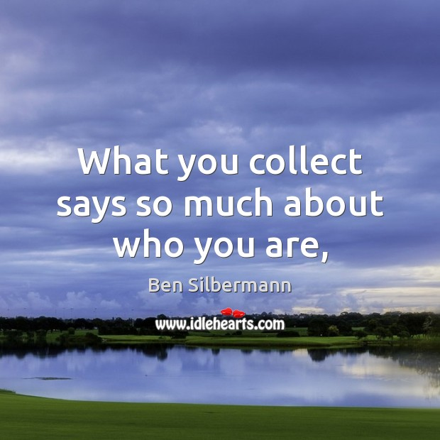 Image, What you collect says so much about who you are,