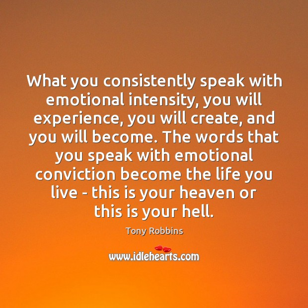 What you consistently speak with emotional intensity, you will experience, you will Life You Live Quotes Image