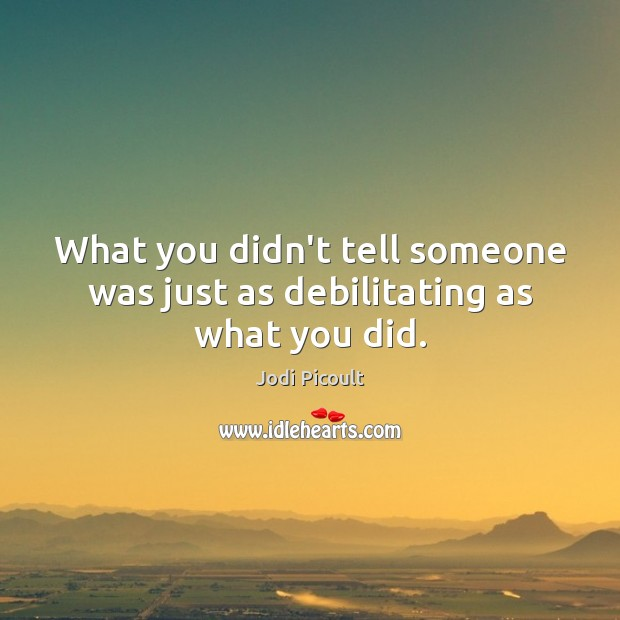 What you didn't tell someone was just as debilitating as what you did. Image