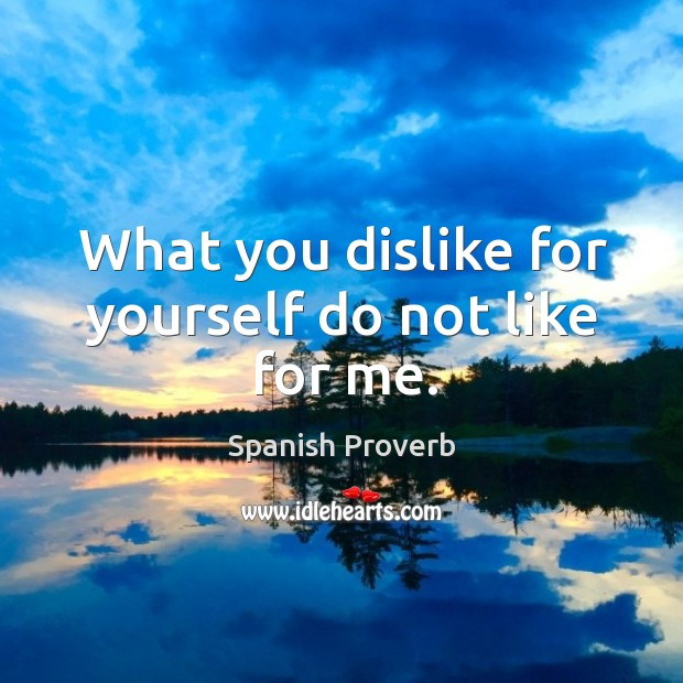 Image, What you dislike for yourself do not like for me.