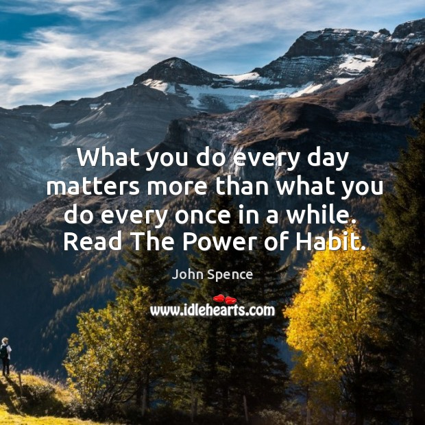 What you do every day matters more than what you do every Image
