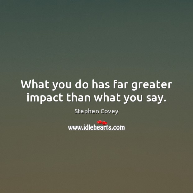 What you do has far greater impact than what you say. Image