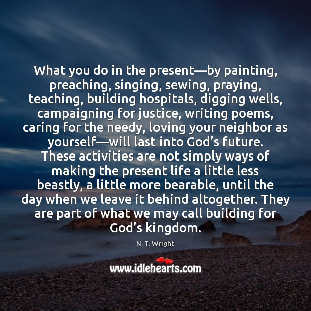 Image, What you do in the present—by painting, preaching, singing, sewing, praying,