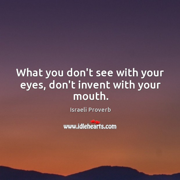 Image, What you don't see with your eyes, don't invent with your mouth.