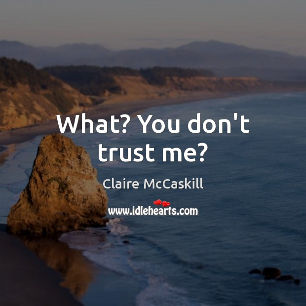 What? You don't trust me? Don't Trust Quotes Image