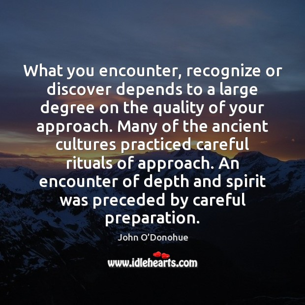 What you encounter, recognize or discover depends to a large degree on John O'Donohue Picture Quote