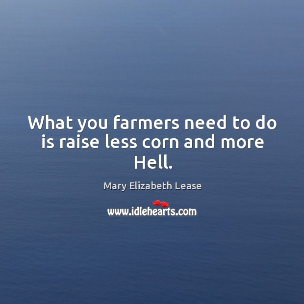 Image, What you farmers need to do is raise less corn and more Hell.