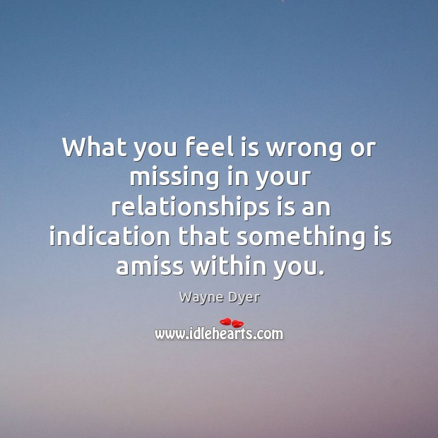 Image, What you feel is wrong or missing in your relationships is an