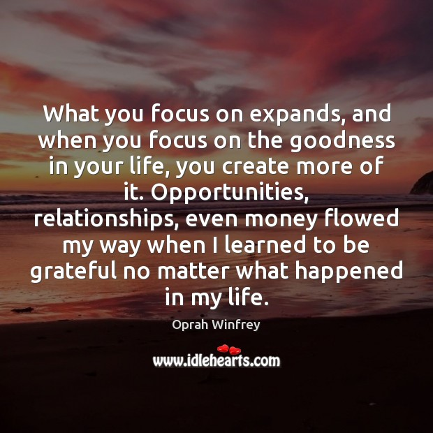 What you focus on expands, and when you focus on the goodness Oprah Winfrey Picture Quote