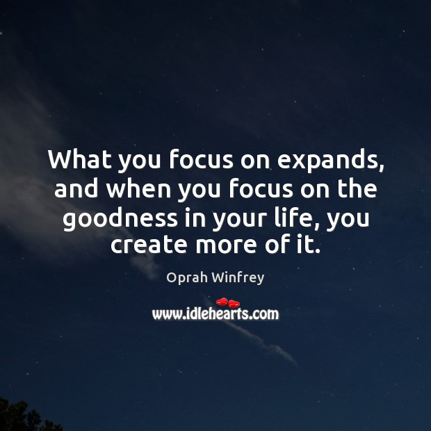 What you focus on expands, and when you focus on the goodness Image