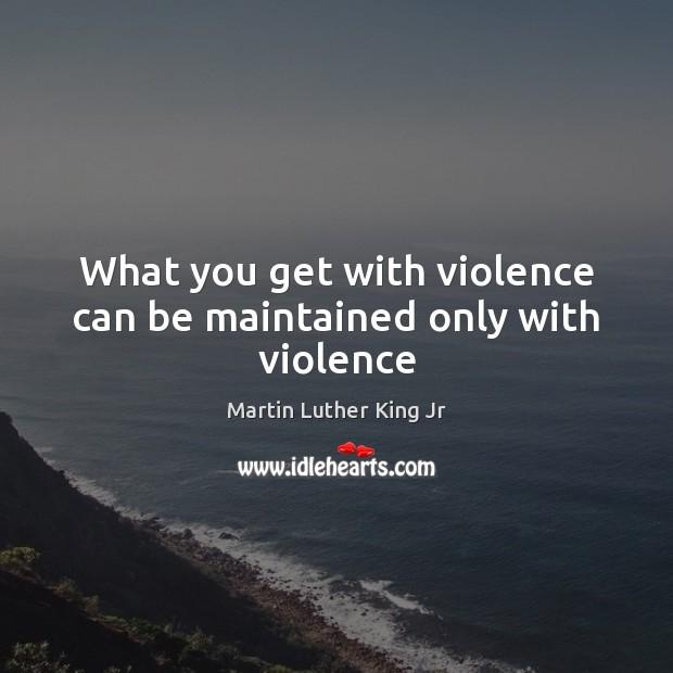 Image, What you get with violence can be maintained only with violence