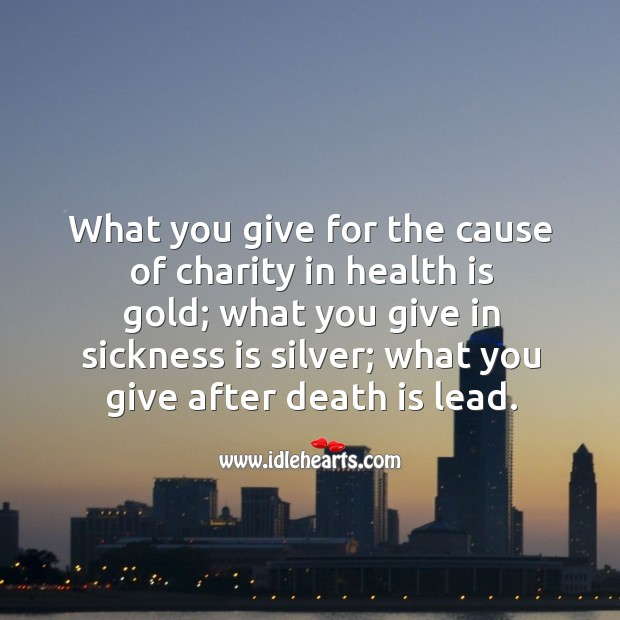 What you give for the cause of charity in health is gold; Image