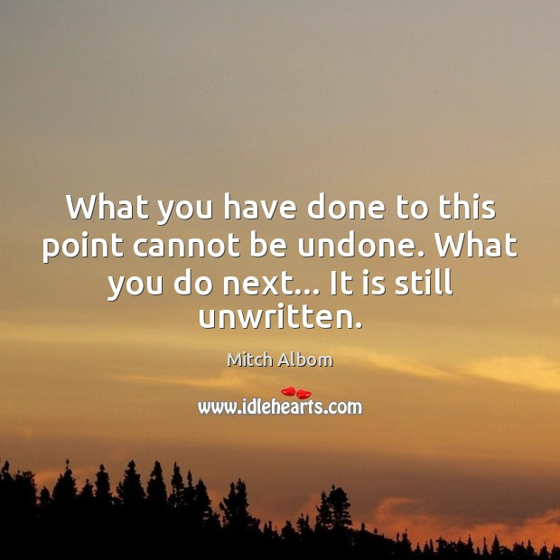 What you have done to this point cannot be undone. What you Mitch Albom Picture Quote