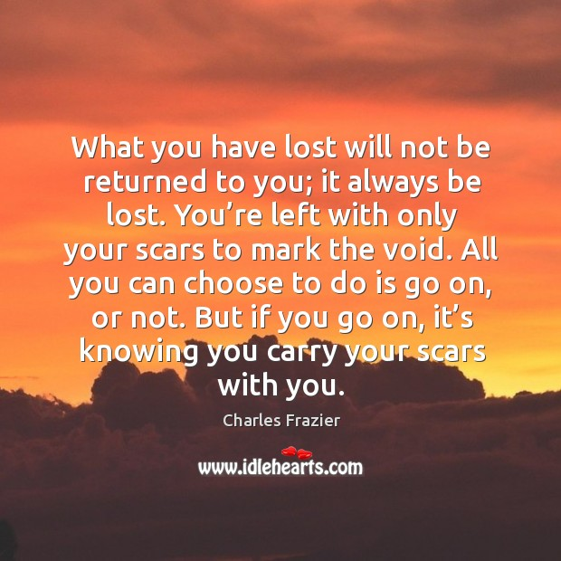 What you have lost will not be returned to you; it always Charles Frazier Picture Quote
