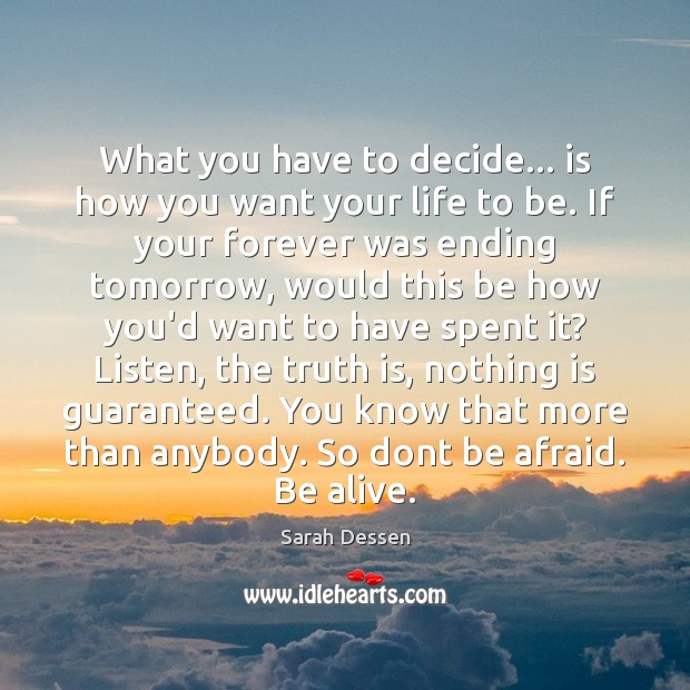 Image, What you have to decide… is how you want your life to